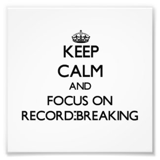 Keep Calm and focus on Record-Breaking Photo