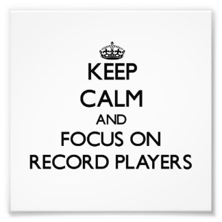 Keep Calm and focus on Record Players Photograph