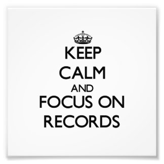 Keep Calm and focus on Records Photographic Print