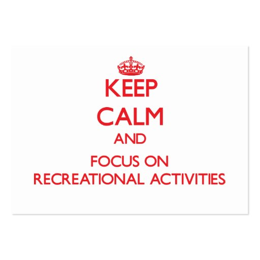 Keep Calm and focus on Recreational Activities Business Card