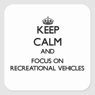 Keep Calm and focus on Recreational Vehicles Square Sticker