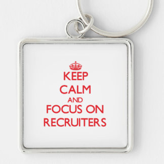 Keep Calm and focus on Recruiters Keychain