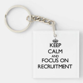 Keep Calm and focus on Recruitment Square Acrylic Key Chain