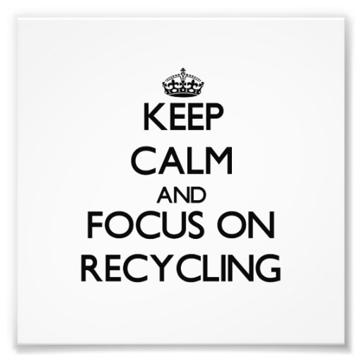 Keep Calm and focus on Recycling Photo Print