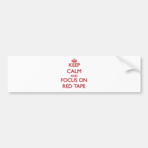 Keep Calm and focus on Red Tape Bumper Sticker