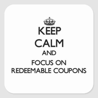 Keep Calm and focus on Redeemable Coupons Square Stickers
