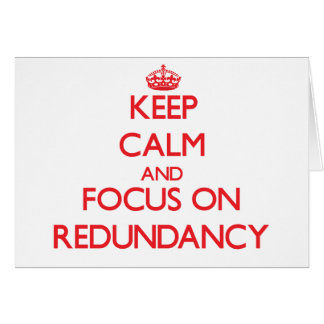 Keep Calm and focus on Redundancy Card