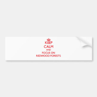 Keep Calm and focus on Redwood Forests Bumper Stickers