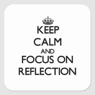 Keep Calm and focus on Reflection Square Sticker