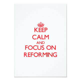 Keep Calm and focus on Reforming 13 Cm X 18 Cm Invitation Card