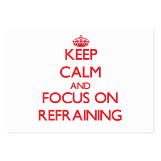 Keep Calm and focus on Refraining Pack Of Chubby Business Cards