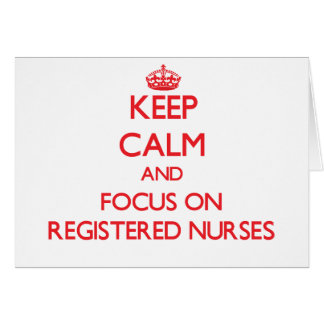 Keep Calm and focus on Registered Nurses Cards