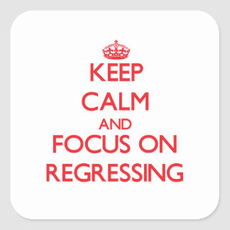 Keep Calm and focus on Regressing Square Sticker