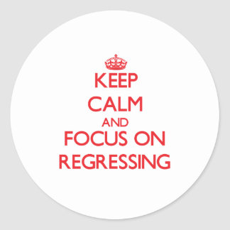 Keep Calm and focus on Regressing Round Sticker