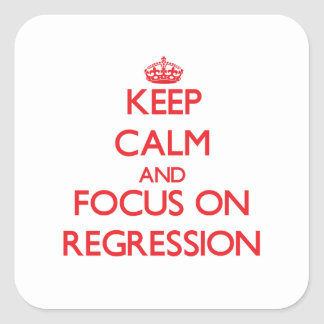Keep Calm and focus on Regression Square Sticker