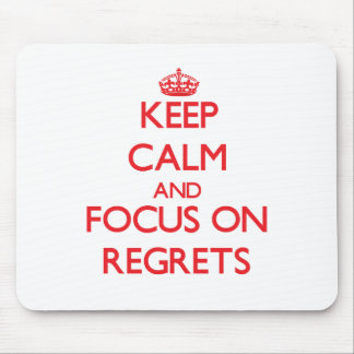 Keep Calm and focus on Regrets Mousepads