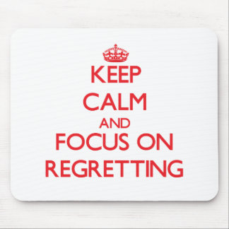 Keep Calm and focus on Regretting Mouse Pads