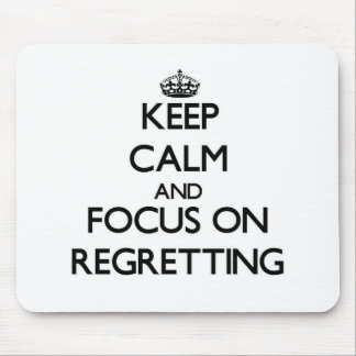 Keep Calm and focus on Regretting Mousepads