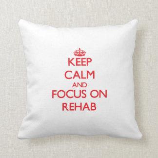 Keep Calm and focus on Rehab Throw Pillow