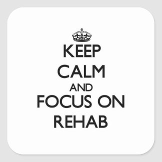 Keep Calm and focus on Rehab Square Stickers