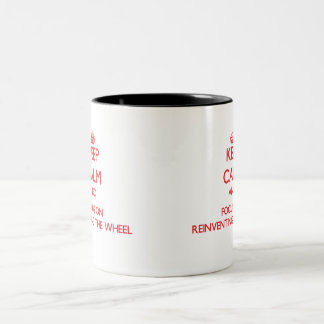 Keep Calm and focus on Reinventing The Wheel Two-Tone Mug