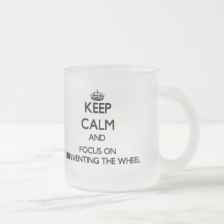 Keep Calm and focus on Reinventing The Wheel Frosted Glass Mug