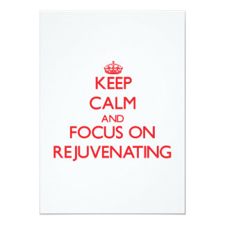 Keep Calm and focus on Rejuvenating 13 Cm X 18 Cm Invitation Card