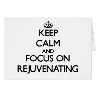 Keep Calm and focus on Rejuvenating Greeting Cards