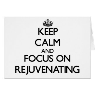 Keep Calm and focus on Rejuvenating Cards