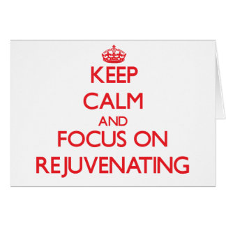 Keep Calm and focus on Rejuvenating Greeting Card