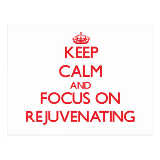 Keep Calm and focus on Rejuvenating Postcards