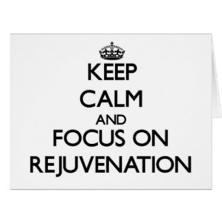Keep Calm and focus on Rejuvenation Cards
