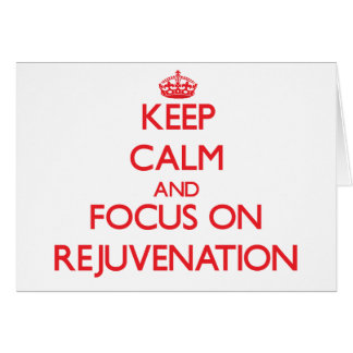 Keep Calm and focus on Rejuvenation Greeting Card