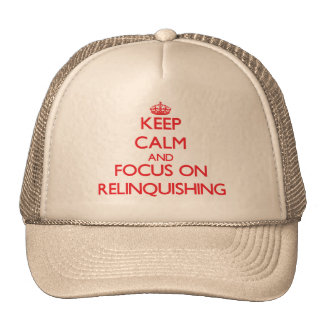 Keep Calm and focus on Relinquishing Trucker Hat