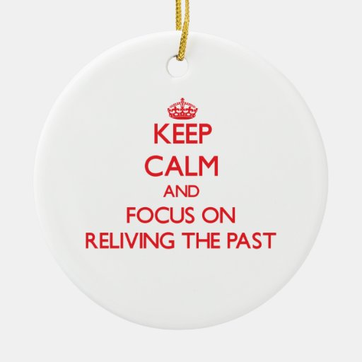 Keep Calm and focus on Reliving The Past Christmas Tree Ornaments