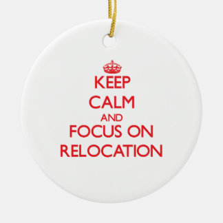Keep Calm and focus on Relocation Round Ceramic Decoration