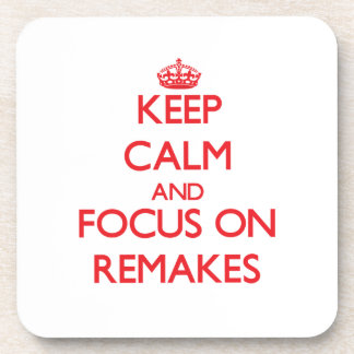Keep Calm and focus on Remakes Beverage Coasters