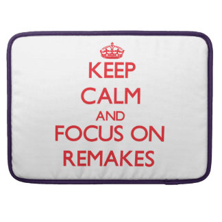 Keep Calm and focus on Remakes Sleeve For MacBook Pro