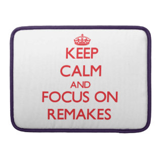 Keep Calm and focus on Remakes Sleeve For MacBooks
