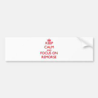 Keep Calm and focus on Remorse Bumper Stickers