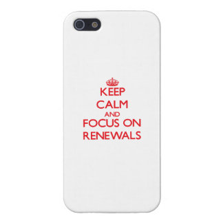 Keep Calm and focus on Renewals Case For iPhone 5