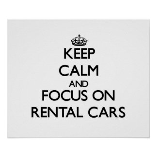 Keep Calm and focus on Rental Cars Print
