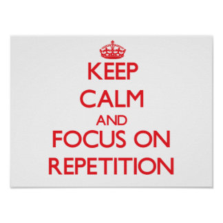 Keep Calm and focus on Repetition Posters