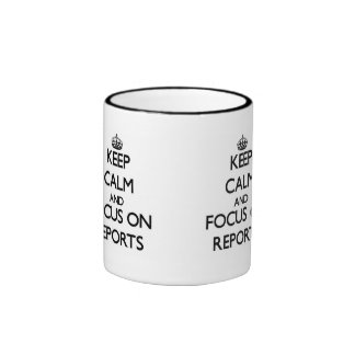 Keep Calm and focus on Reports Ringer Coffee Mug