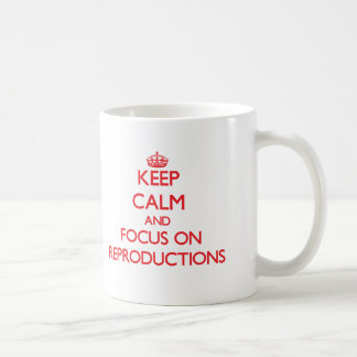 Keep Calm and focus on Reproductions Mug