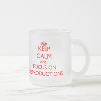 Keep Calm and focus on Reproductions Coffee Mugs