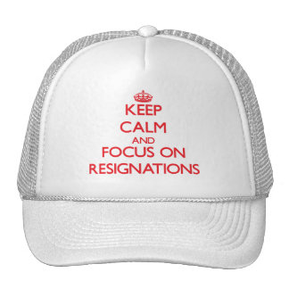 Keep Calm and focus on Resignations Trucker Hat