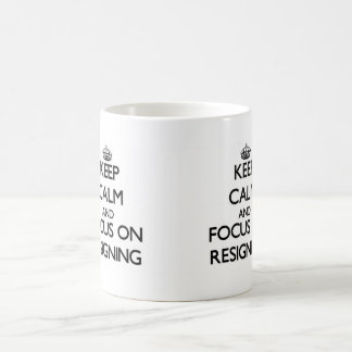 Keep Calm and focus on Resigning Coffee Mugs