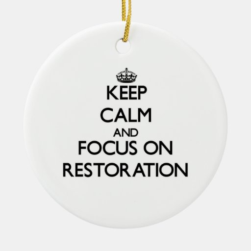 Keep Calm and focus on Restoration Christmas Tree Ornaments