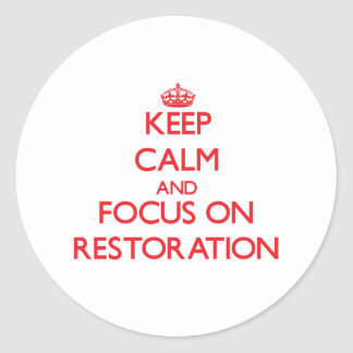 Keep Calm and focus on Restoration Round Stickers